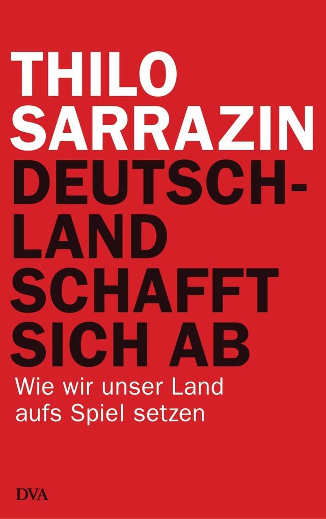 Deutschland schafft sich ab als eBook von Thilo Sarrazin