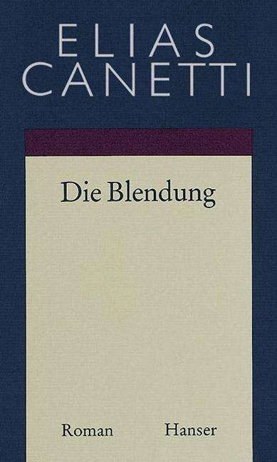 Gesammelte Werke 01. Die Blendung als Buch von Elias Canetti