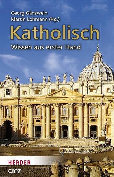 Katholisch. Wissen aus erster Hand als Buch von