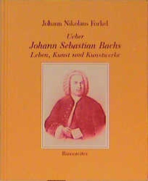 Ueber Johann Sebastian Bachs Leben, Kunst und Kunstwerke als Buch von Johann Nikolaus Forkel
