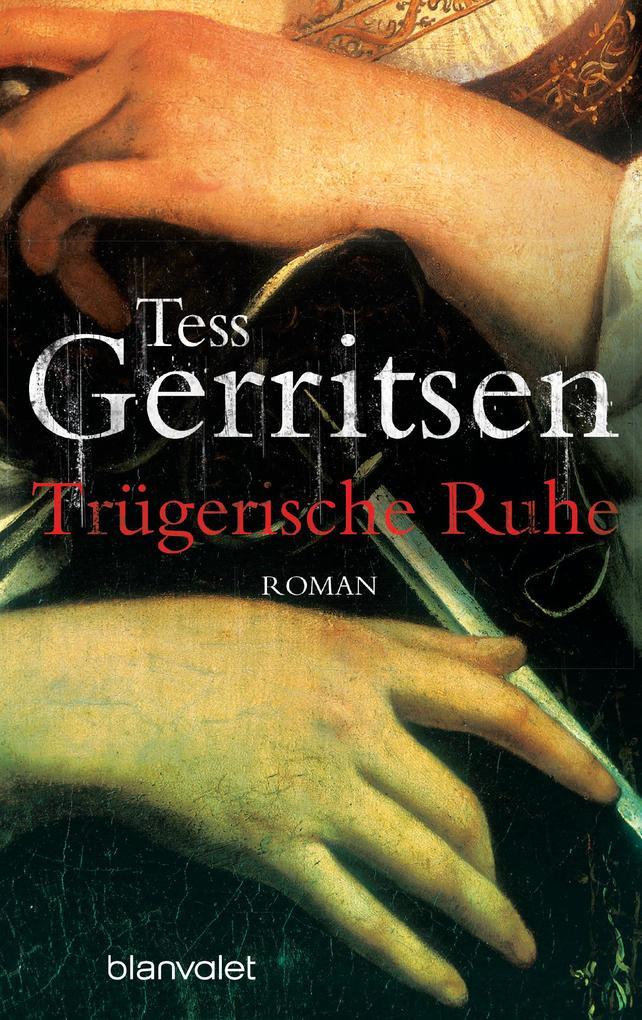 Trügerische Ruhe als Taschenbuch von Tess Gerritsen