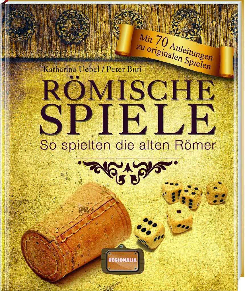 Römische Spiele als Buch von Katharina Uebel, Peter Buri