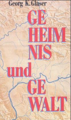 Geheimnis und Gewalt als Buch von Georg K. Glaser, Michael Rohrwasser