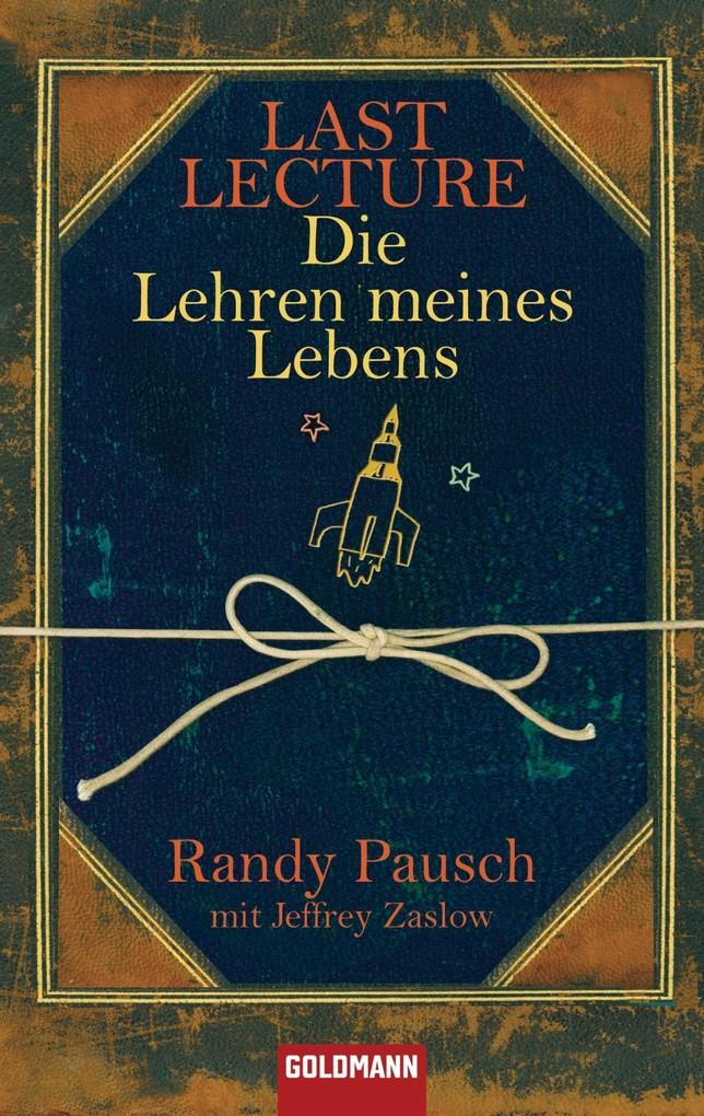 Last Lecture - Die Lehren meines Lebens als eBook von Randy Pausch, Jeffrey Zaslow