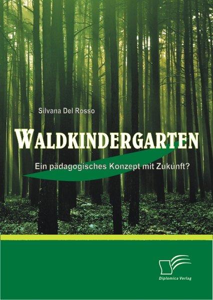 Waldkindergarten: Ein pädagogisches Konzept mit Zukunft? als Buch von Silvana Del Rosso