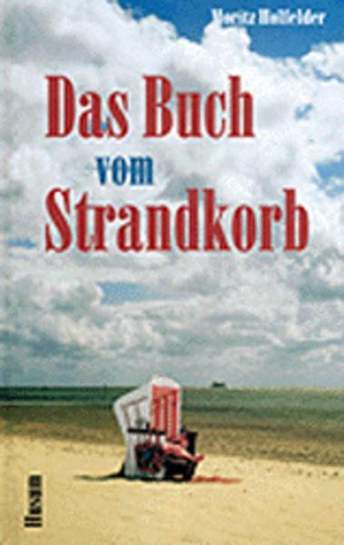 Das Buch vom Strandkorb als Buch von Moritz Holfelder