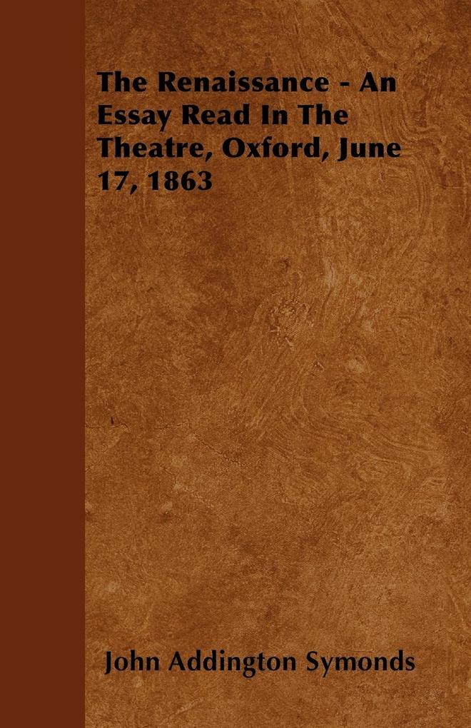 The Renaissance - An Essay Read In The Theatre,...