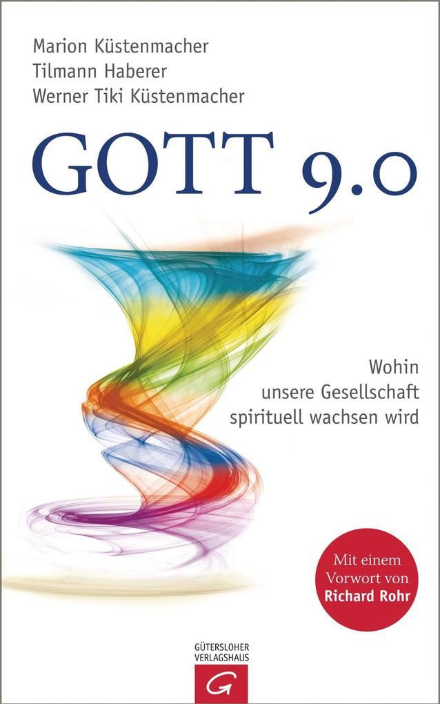 Gott 9.0 als eBook von Marion Küstenmacher, Tilmann Haberer, Werner Tiki Küstenmacher