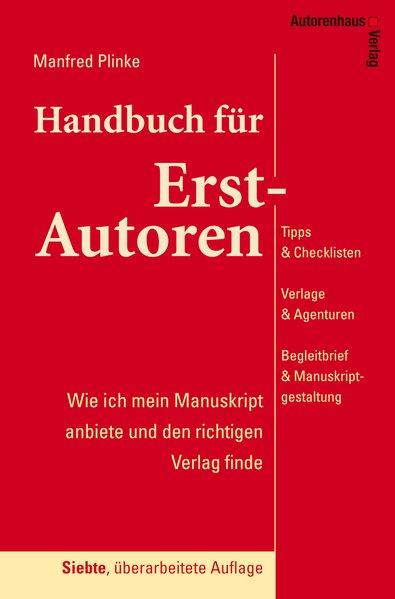 Handbuch für Erst-Autoren - Wie ich mein Manuskript anbiete und den richtigen Verlag finde als Buch von Manfred Plinke