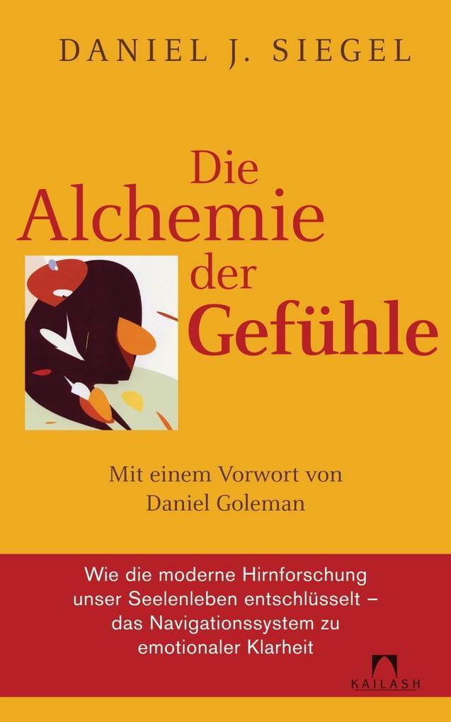 Die Alchemie der Gefühle als eBook von Daniel J. Siegel