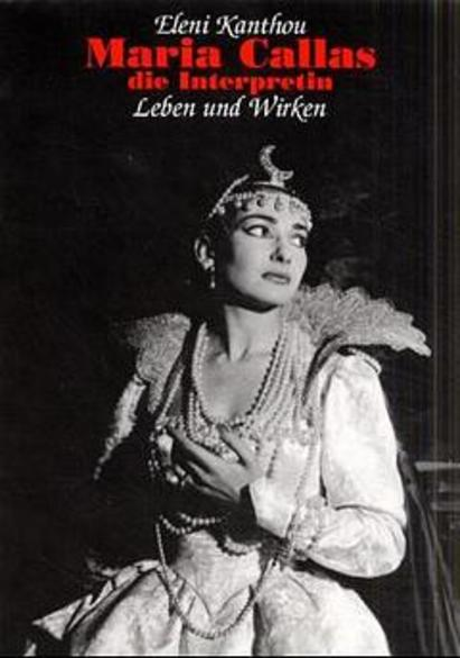 Maria Callas, die Interpretin als Buch von Eleni Kanthou