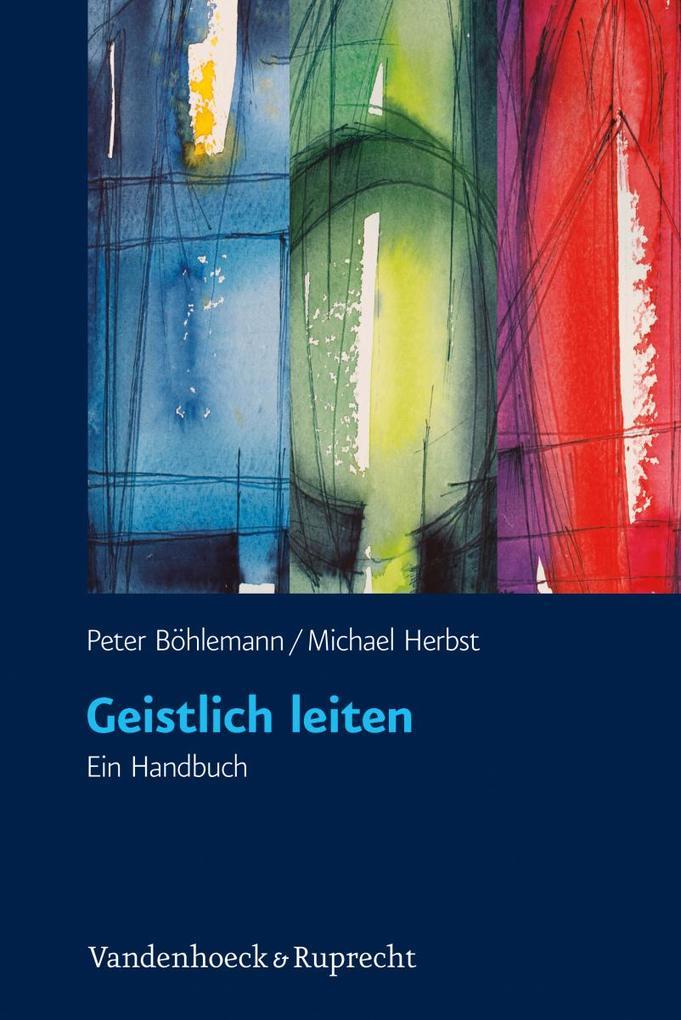 Geistlich leiten als Buch von Peter Böhlemann, Michael Herbst