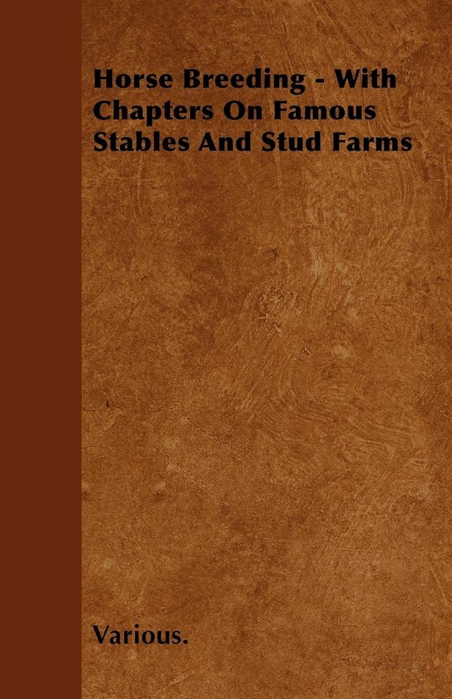Horse Breeding - With Chapters on Famous Stable...