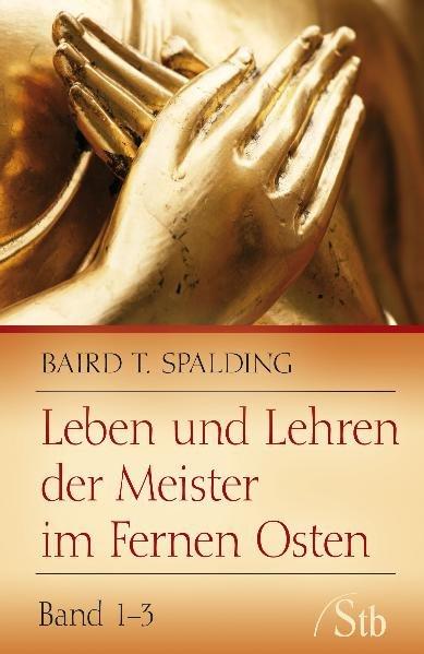 Leben und Lehren der Meister im Fernen Osten 1 - 3 als Buch von Baird T. Spalding