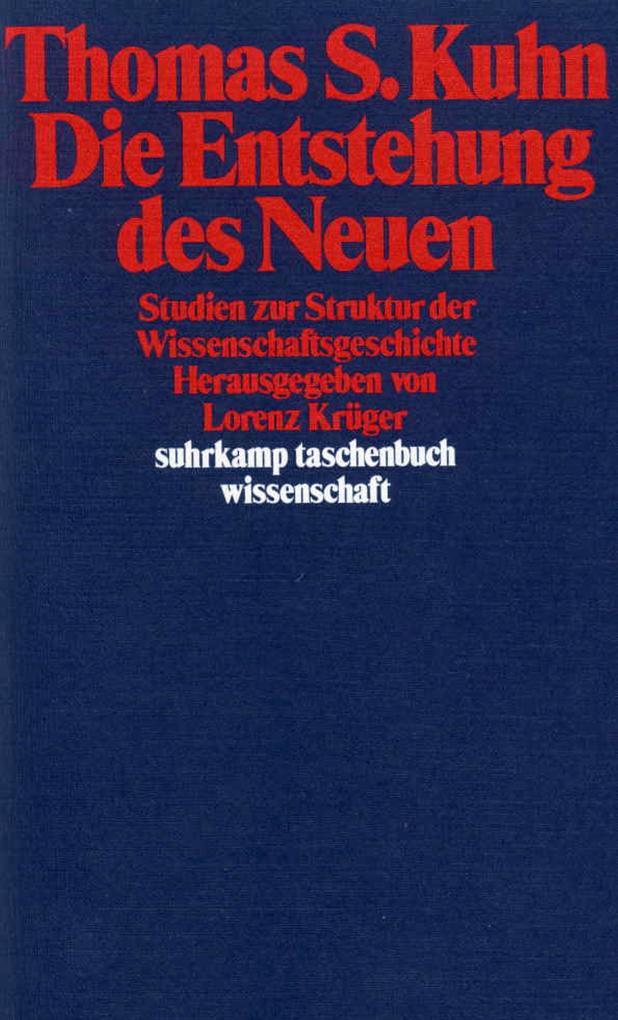 Die Entstehung des Neuen als Taschenbuch von Thomas S. Kuhn