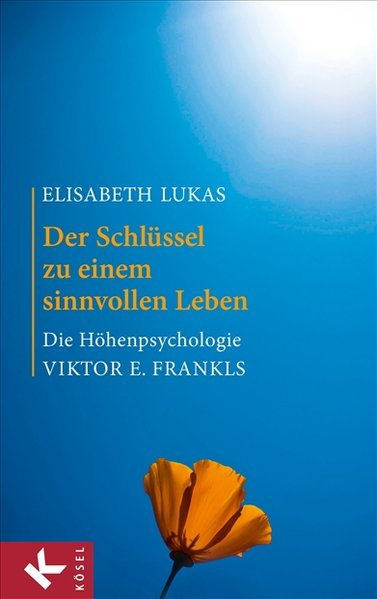 Der Schlüssel zu einem sinnvollen Leben als Buch von Elisabeth Lukas