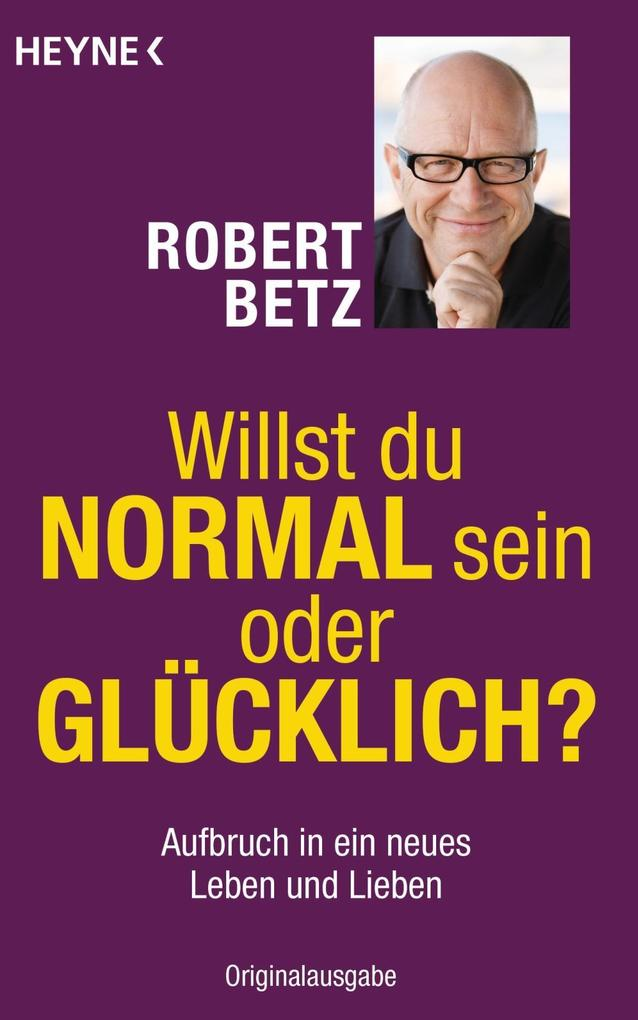 Willst du normal sein oder glücklich? als Taschenbuch von Robert Betz