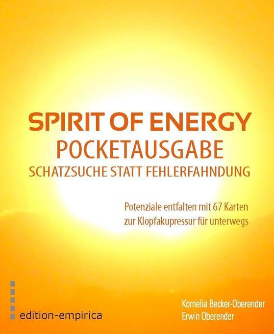 Spirit of Energy. Pocketausgabe für die Schatzsuche statt Fehlerfahndung als Buch von Kornelia Becker-Oberender, Erwin O
