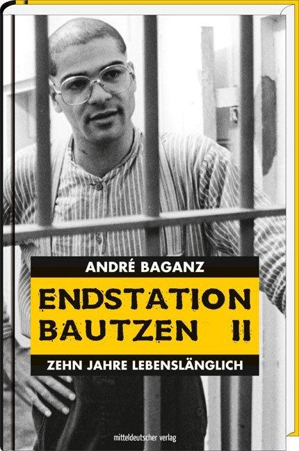 Endstation Bautzen II als Buch von André Baganz
