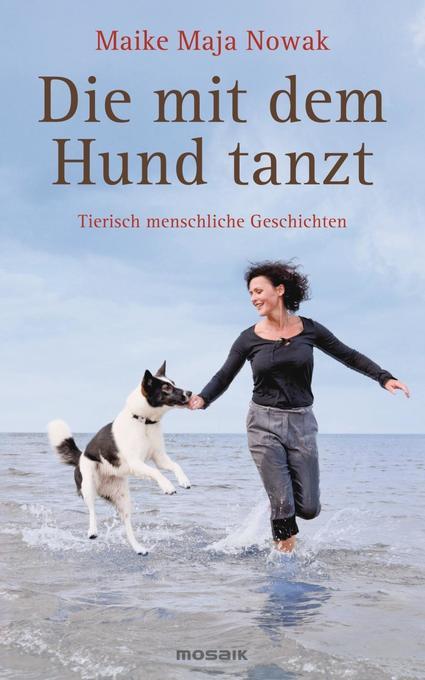 Die mit dem Hund tanzt als Buch von Maike Maja Nowak