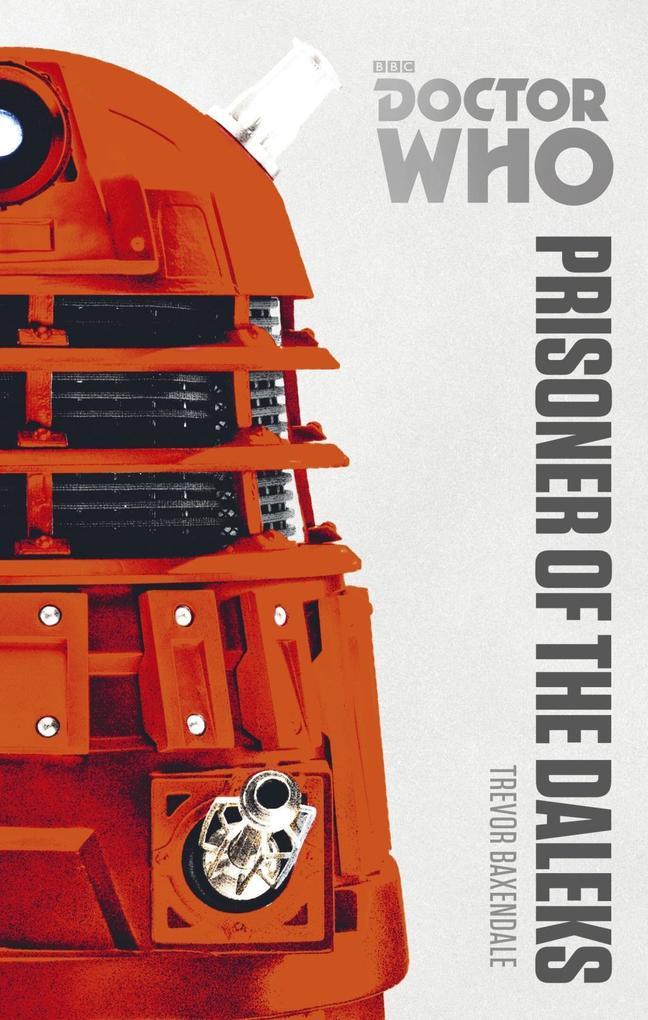 Doctor Who: Prisoner of the Daleks als eBook von Trevor Baxendale