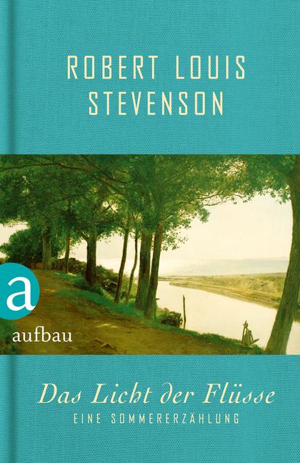 Das Licht der Flüsse als Buch von Robert Louis Stevenson
