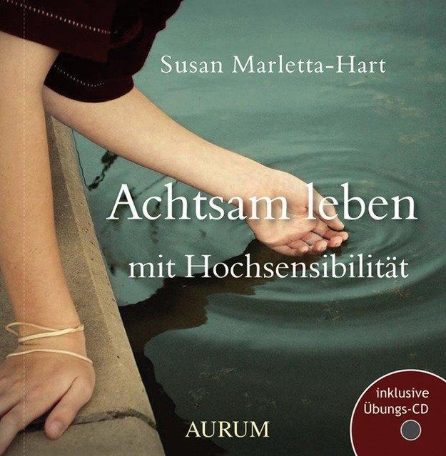 Achtsam leben mit Hochsensibilität als Buch von Susan Marletta-Hart