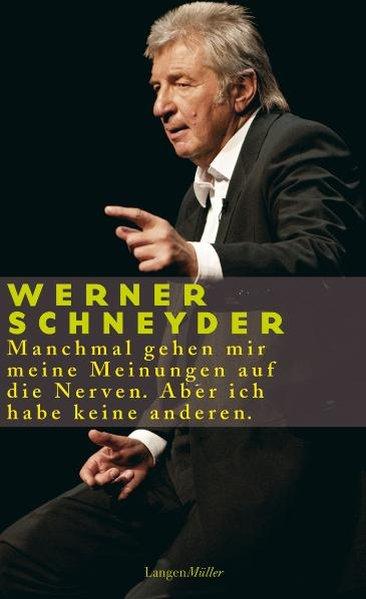 Manchmal gehen mir meine Meinungen auf die Nerven. Aber ich habe keine anderen als Buch von Werner Schneyder