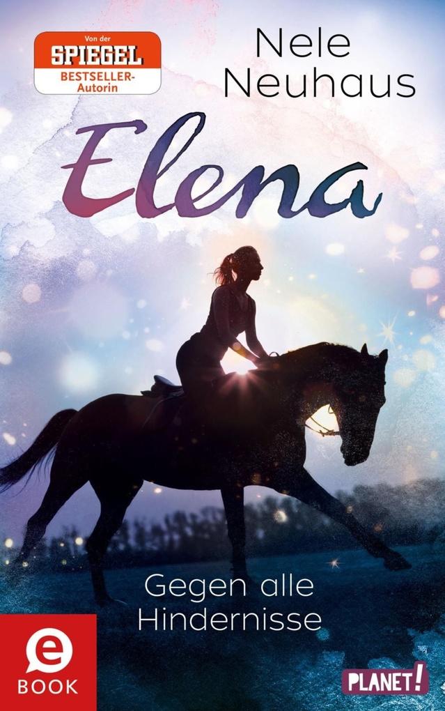 Elena ' Ein Leben für Pferde 1: Gegen alle Hindernisse als eBook von Nele Neuhaus