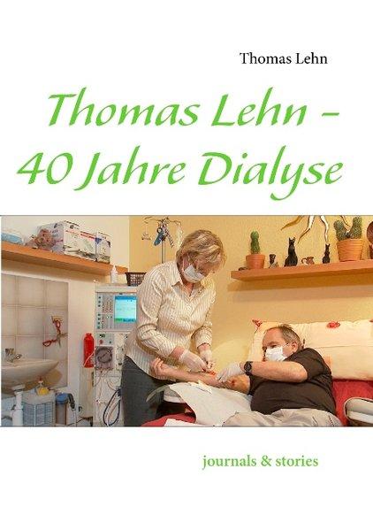 Thomas Lehn - 40 Jahre Dialyse als Buch von Thomas Lehn