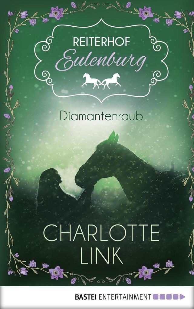 Reiterhof Eulenburg - Diamantenraub als eBook von Charlotte Link