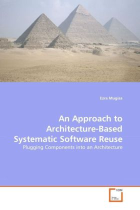 An Approach to Architecture-Based Systematic Software Reuse als Buch von Ezra Mugisa