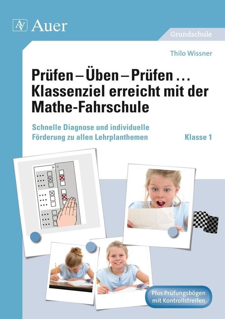 Prüfen - Üben - Prüfen ... Klassenziel erreicht mit der Mathe-Fahrschule Klasse 1 als Buch von Thilo Wissner