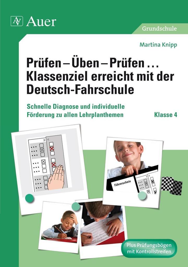 Prüfen - Üben - Prüfen ... Klassenziel erreicht mit der Deutsch-Fahrschule. Klasse 4 als Buch von Martina Knipp