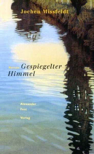 Gespiegelter Himmel als Buch von Jochen Missfeldt