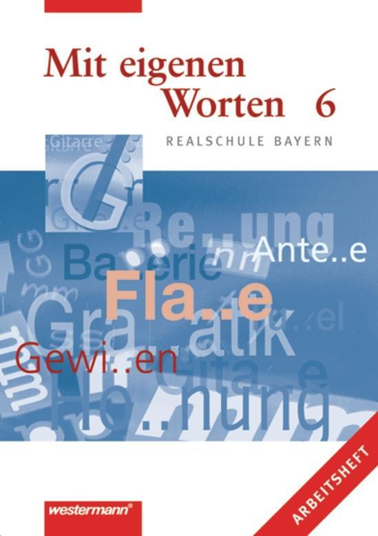 Mit eigenen Worten 6. Arbeitsheft. Realschule Bayern als Buch von Martin Bannert Christoph Kasseckert Adelheid Kaufmann