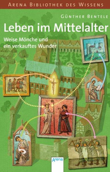 Leben im Mittelalter. Weise Mönche und ein verkauftes Wunder als Buch von Günther Bentele