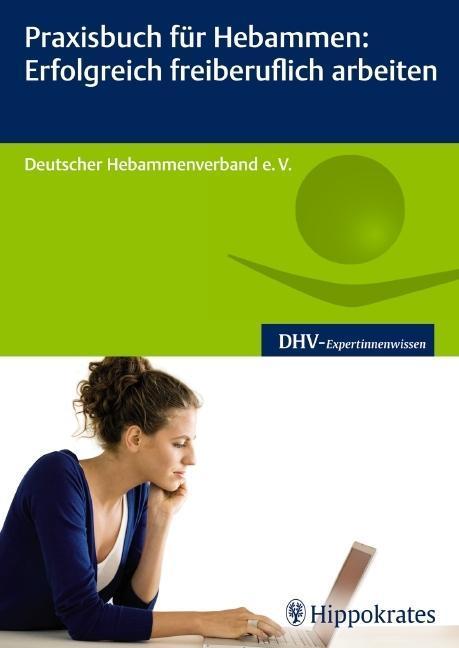 Praxisbuch für Hebammen: Erfolgreich freiberuflich arbeiten als Buch von Lisa Fehrenbach, Simone Kirchner, Regine Knobloch