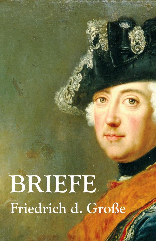 Briefe als Buch von Friedrich der Große