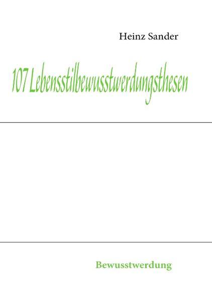 107 Lebensstilbewusstwerdungsthesen als Buch von Heinz Sander - Books on Demand