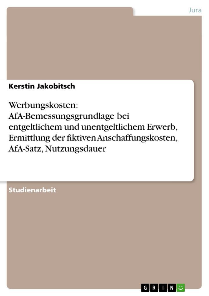 Werbungskosten: AfA-Bemessungsgrundlage bei entgeltlichem und unentgeltlichem Erwerb, Ermittlung der fiktiven Anschaffungskosten, AfA-Satz, Nutzun...