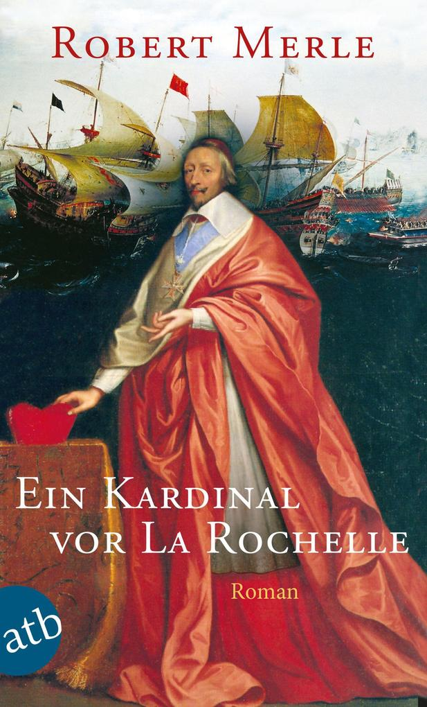 Ein Kardinal vor La Rochelle als eBook von Robert Merle
