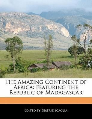 The Amazing Continent of Africa: Featuring the Republic of Madagascar als Taschenbuch von Beatriz Scaglia