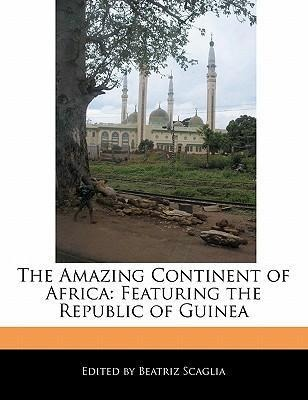 The Amazing Continent of Africa: Featuring the Republic of Guinea als Taschenbuch von Beatriz Scaglia