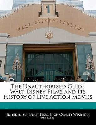 The Unauthorized Guide Walt Disney Films and Its History of Live Action Movies als Taschenbuch von S. B. Jeffrey, Sb Jef