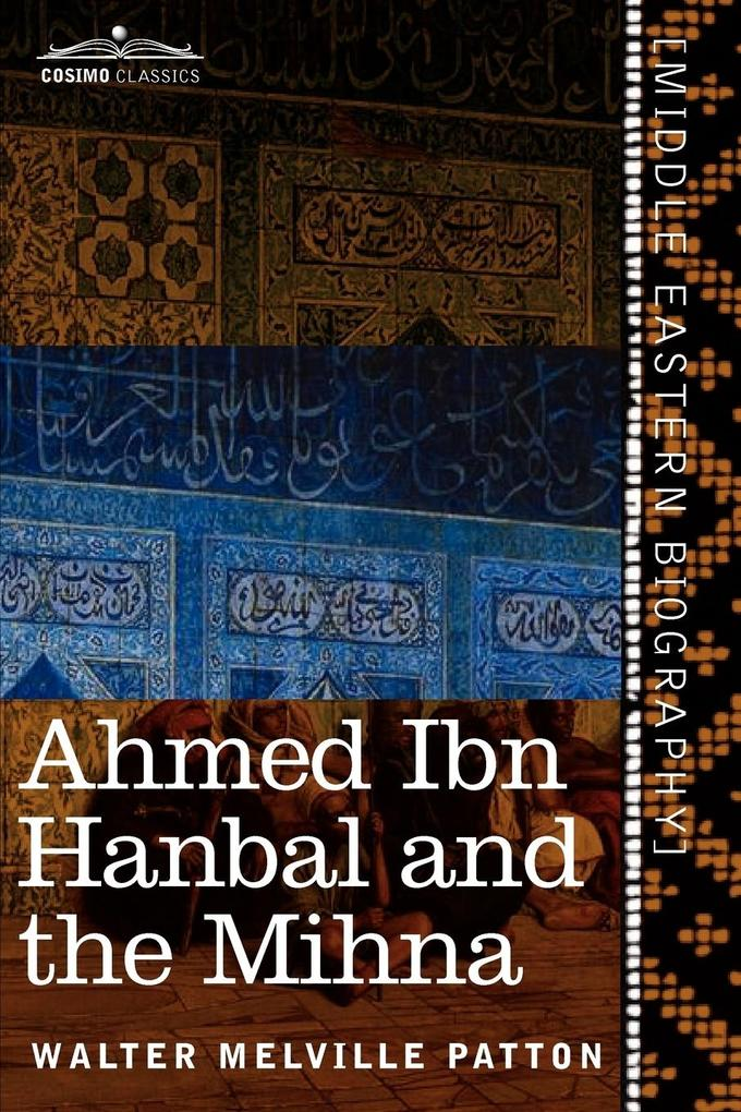 Ahmed Ibn Hanbal and the Mihna als Buch von Walter Melville Patton