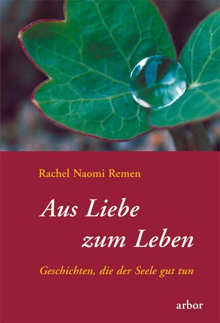 Aus Liebe zum Leben als Buch von Rachel Naomi Remen