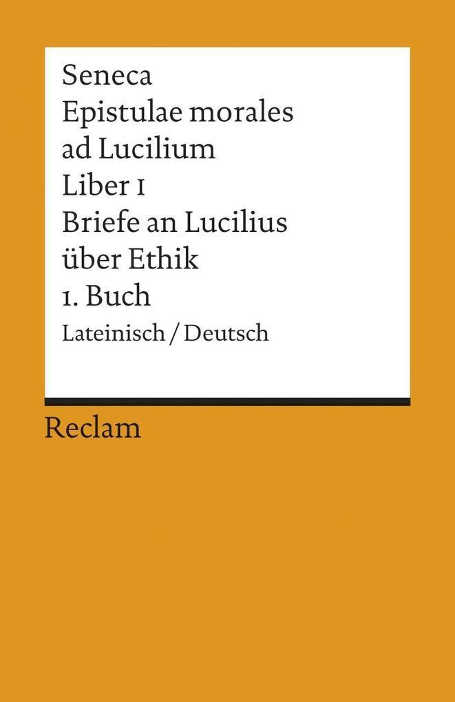 Briefe an Lucilius über Ethik. 01. Buch / Epistulae morales ad Lucilium. Liber 1 als Taschenbuch von Seneca, Franz Loret