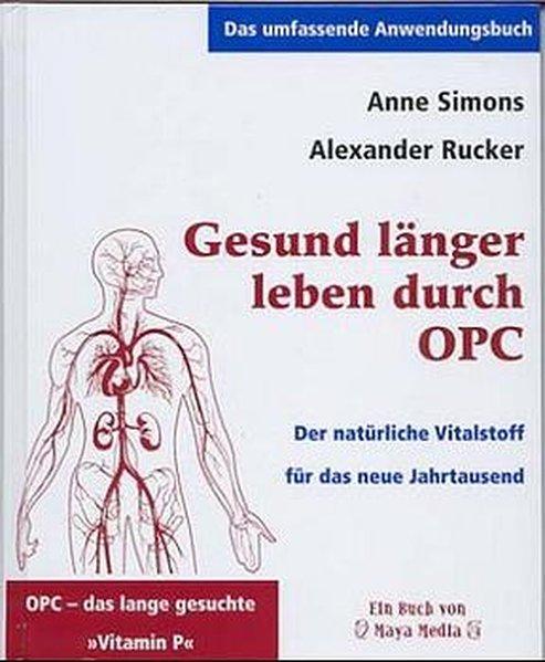 Gesund länger Leben durch OPC als Buch von Anne Simons, Alexander Rucker