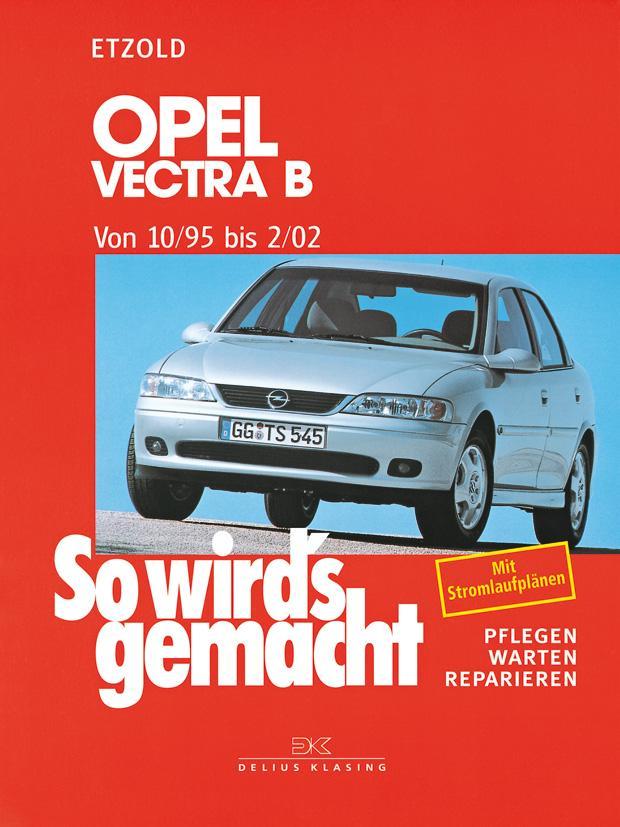 So wird's gemacht. Opel Vectra B 10/95 bis 2/02 als Buch von